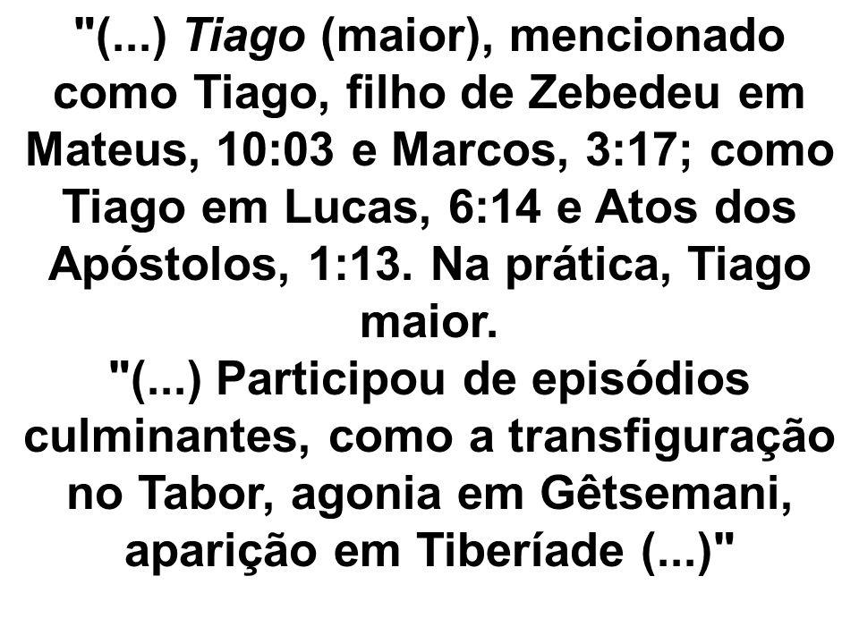 (...) Tiago (maior), mencionado como Tiago, filho de Zebedeu em Mateus, 10:03 e Marcos, 3:17; como Tiago em Lucas, 6:14 e Atos dos Apóstolos, 1:13.