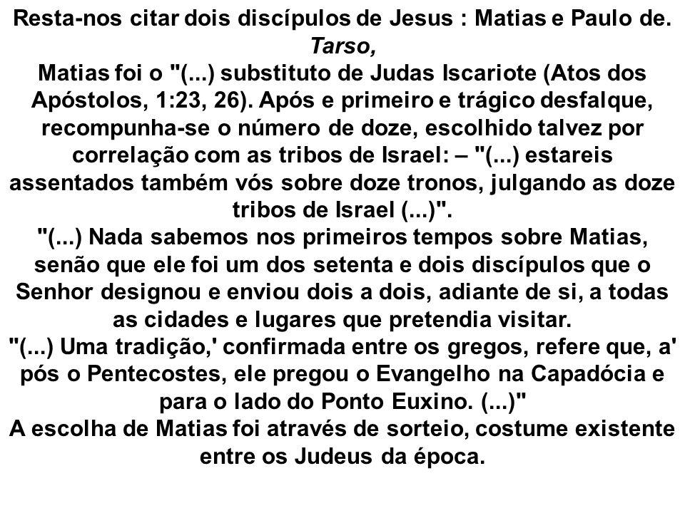 Resta-nos citar dois discípulos de Jesus : Matias e Paulo de