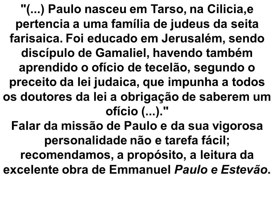 (...) Paulo nasceu em Tarso, na Cilicia,e pertencia a uma família de judeus da seita farisaica.