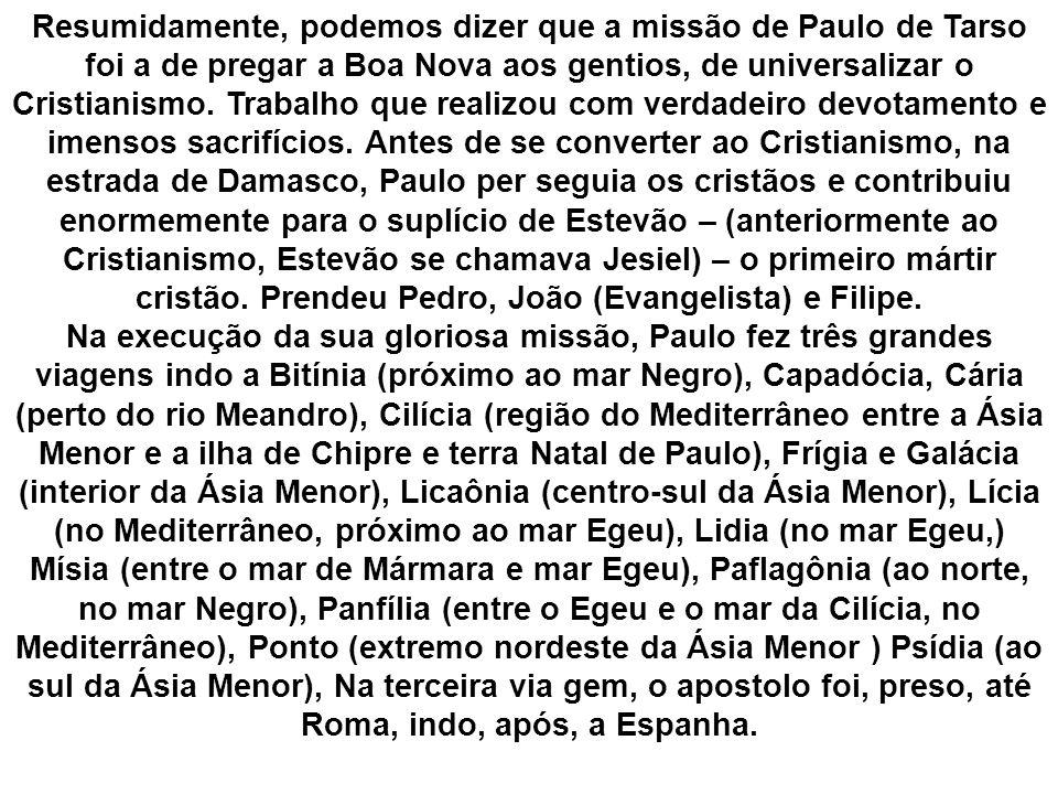 Resumidamente, podemos dizer que a missão de Paulo de Tarso foi a de pregar a Boa Nova aos gentios, de universalizar o Cristianismo.