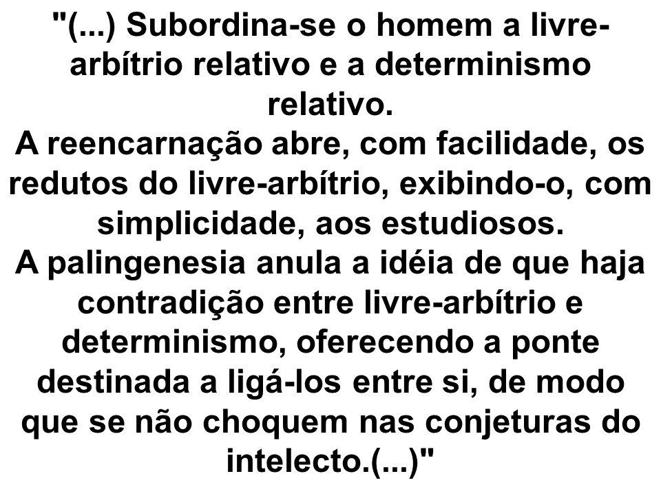 (...) Subordina-se o homem a livre-arbítrio relativo e a determinismo relativo.