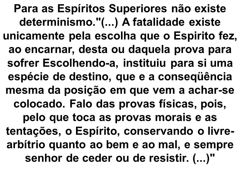 Para as Espíritos Superiores não existe determinismo. (
