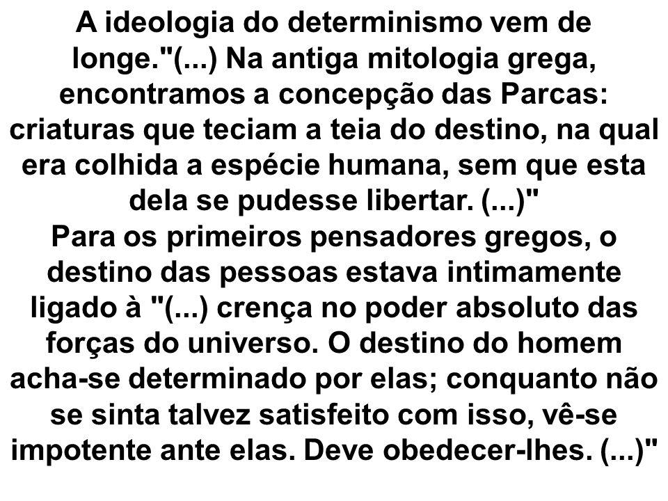 A ideologia do determinismo vem de longe. (