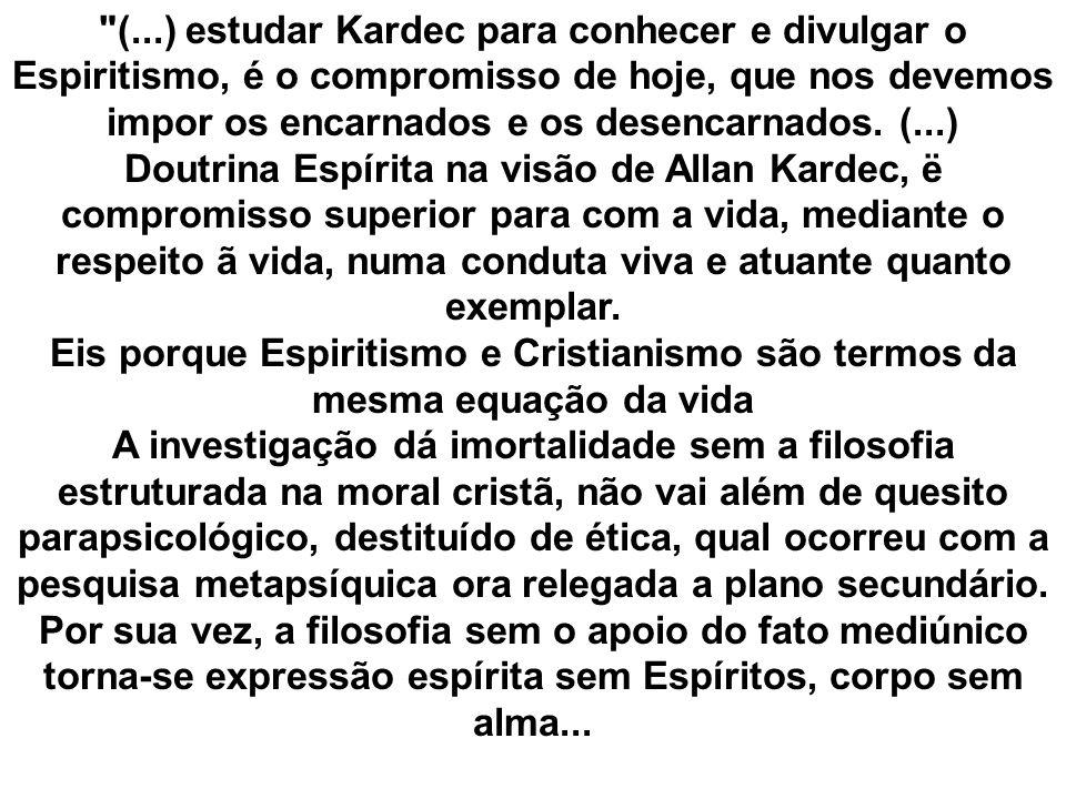 (...) estudar Kardec para conhecer e divulgar o Espiritismo, é o compromisso de hoje, que nos devemos impor os encarnados e os desencarnados.