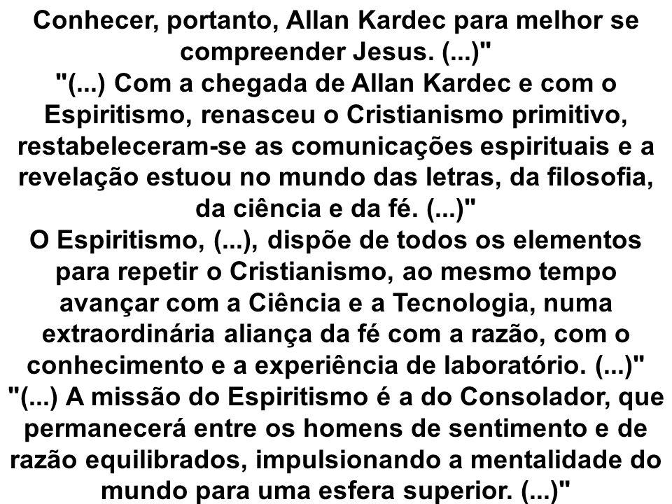 Conhecer, portanto, Allan Kardec para melhor se compreender Jesus. (