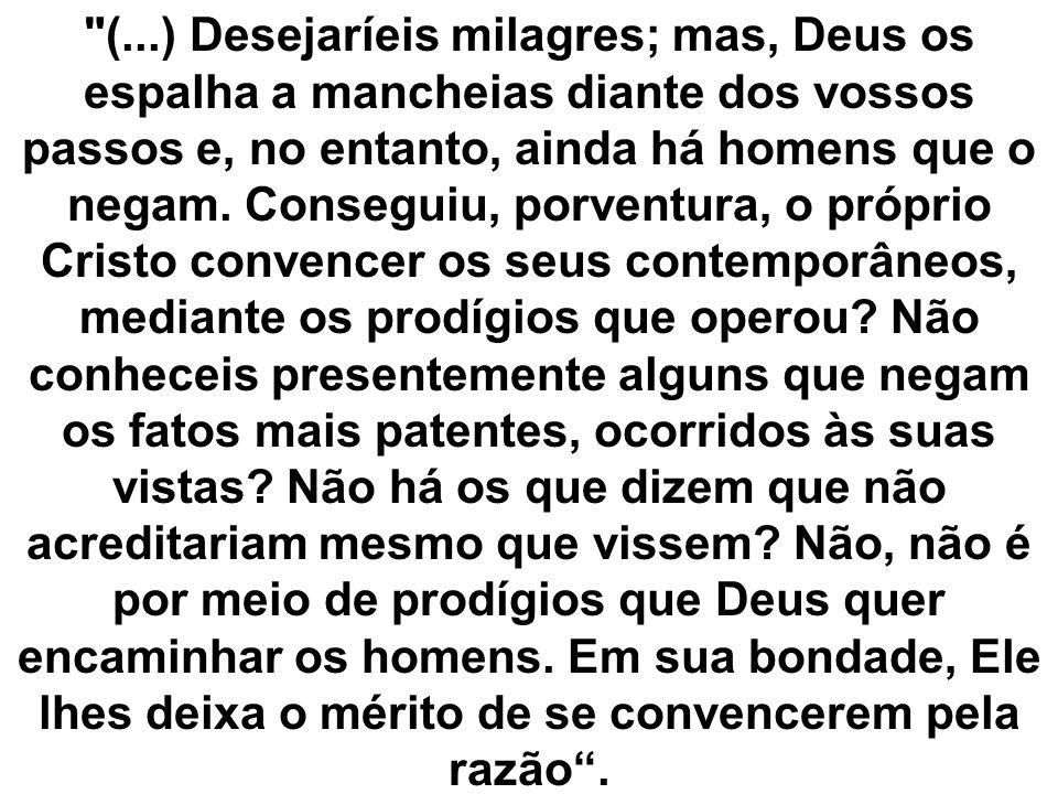 (...) Desejaríeis milagres; mas, Deus os espalha a mancheias diante dos vossos passos e, no entanto, ainda há homens que o negam.