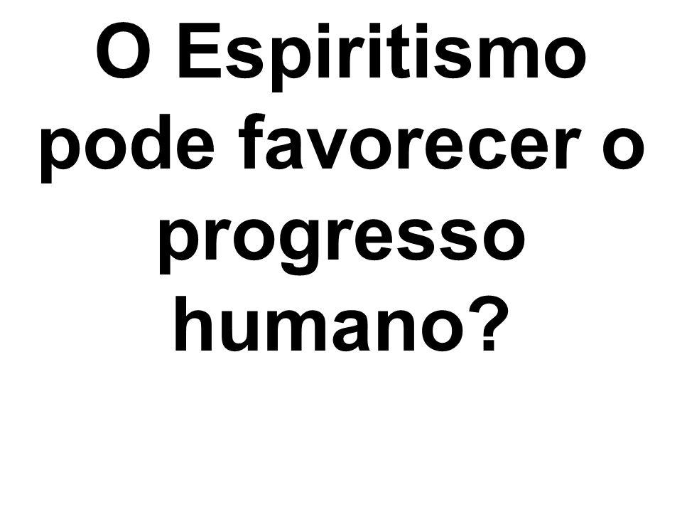 O Espiritismo pode favorecer o progresso humano
