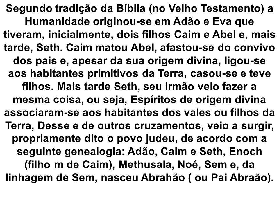 Segundo tradição da Bíblia (no Velho Testamento) a Humanidade originou-se em Adão e Eva que tiveram, inicialmente, dois filhos Caim e Abel e, mais tarde, Seth.