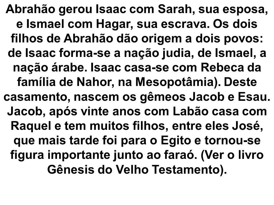 Abrahão gerou Isaac com Sarah, sua esposa, e Ismael com Hagar, sua escrava.