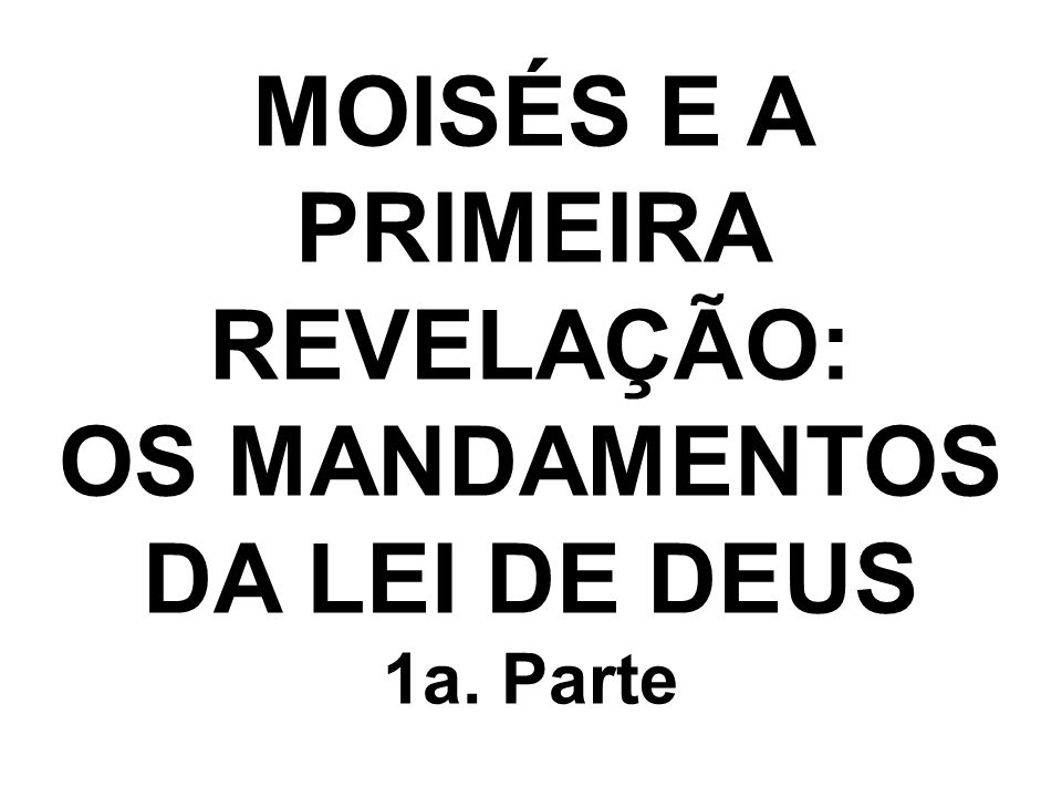 MOISÉS E A PRIMEIRA REVELAÇÃO: OS MANDAMENTOS DA LEI DE DEUS