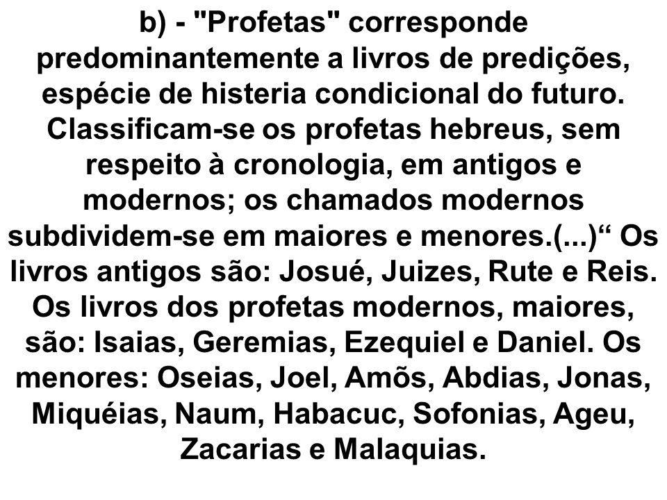 b) - Profetas corresponde predominantemente a livros de predições, espécie de histeria condicional do futuro.