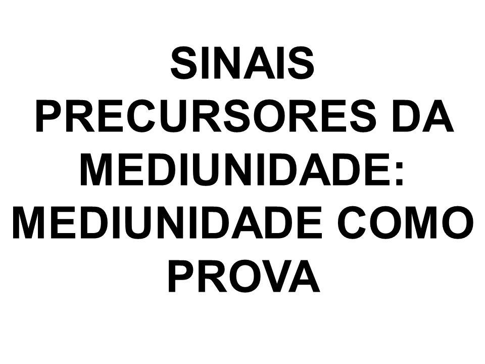 SINAIS PRECURSORES DA MEDIUNIDADE: MEDIUNIDADE COMO PROVA