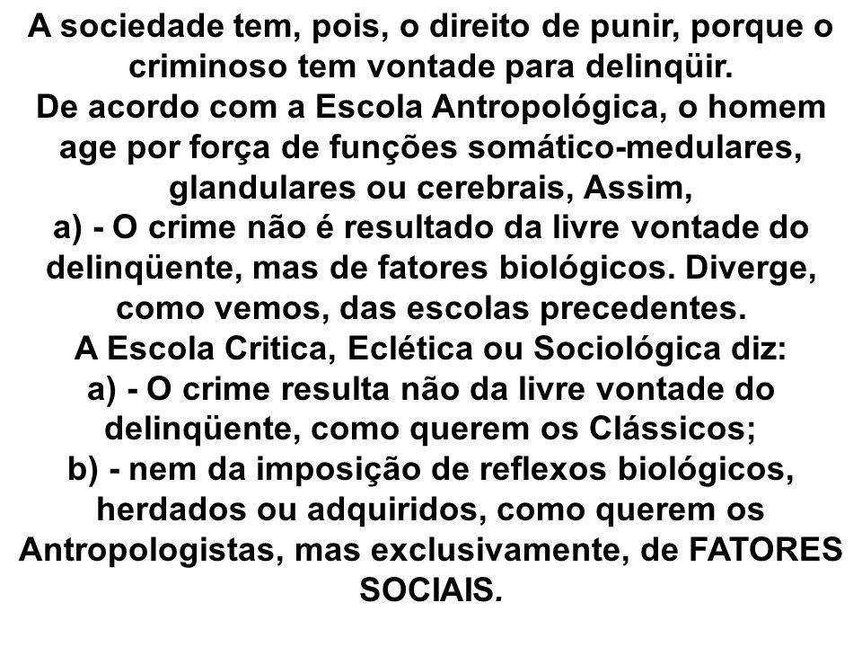 A sociedade tem, pois, o direito de punir, porque o criminoso tem vontade para delinqüir.