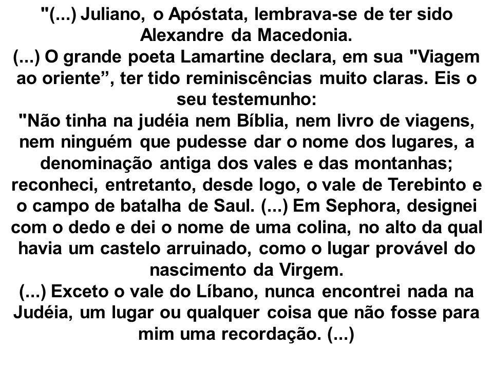 (...) Juliano, o Apóstata, lembrava-se de ter sido Alexandre da Macedonia.