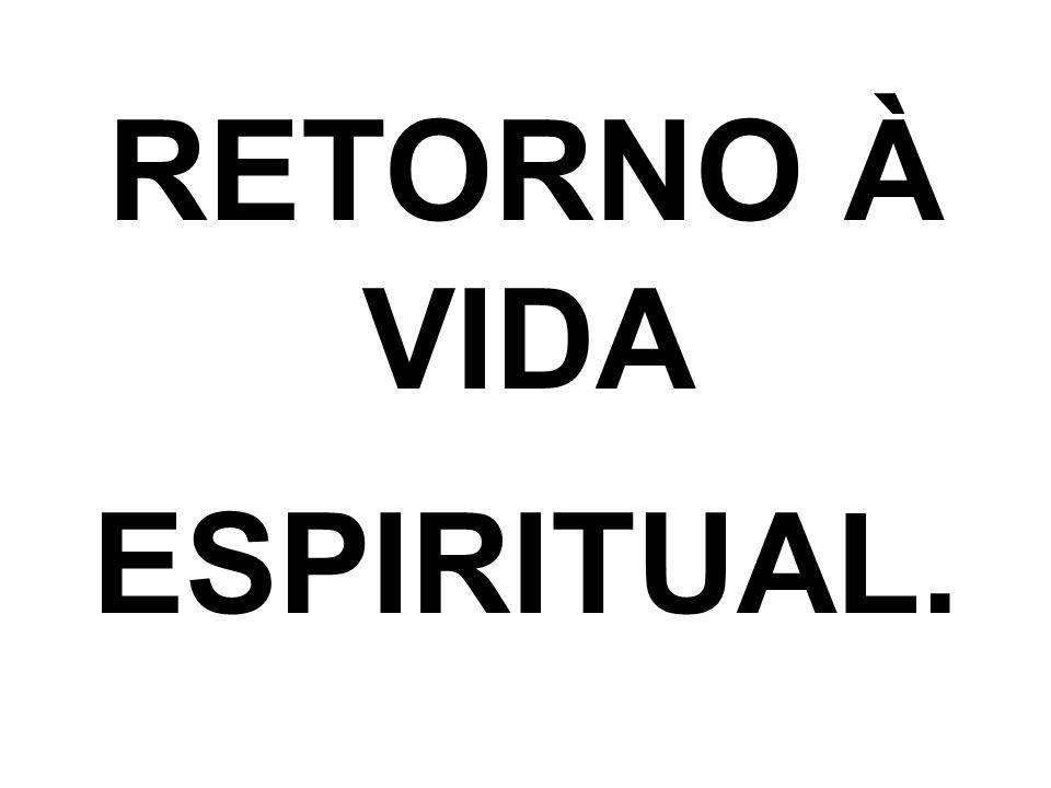 RETORNO À VIDA ESPIRITUAL.