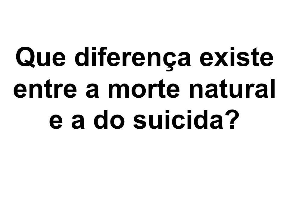 Que diferença existe entre a morte natural e a do suicida