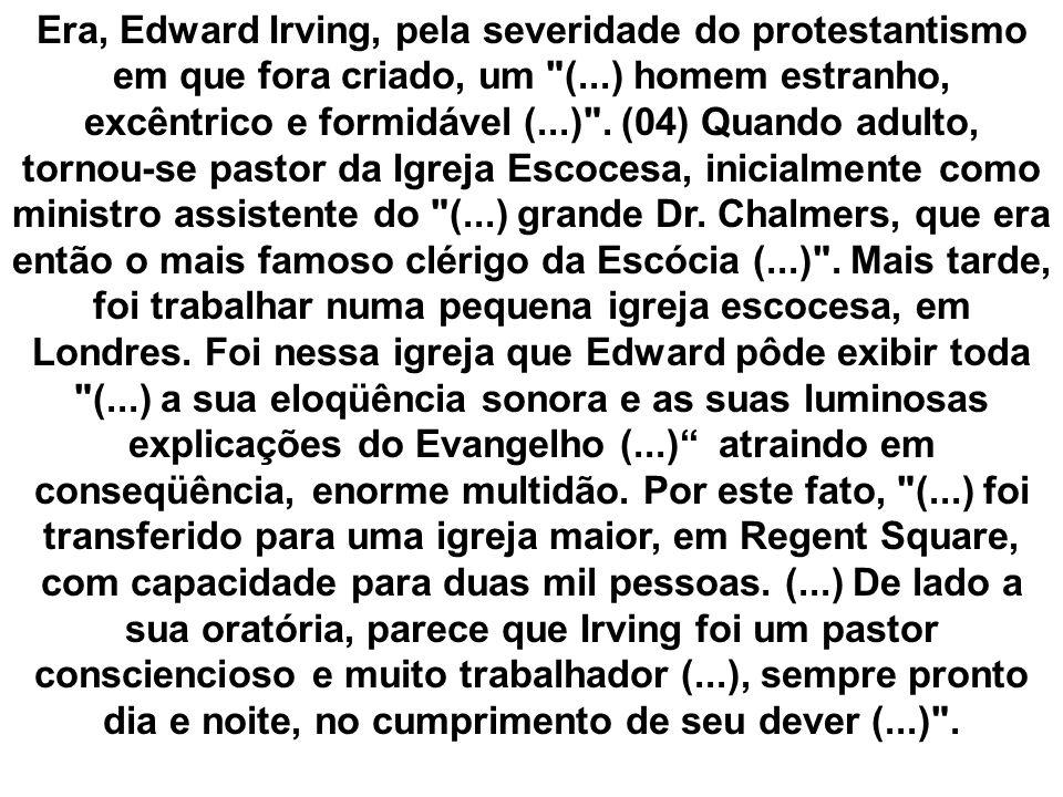 Era, Edward Irving, pela severidade do protestantismo em que fora criado, um (...) homem estranho, excêntrico e formidável (...) .