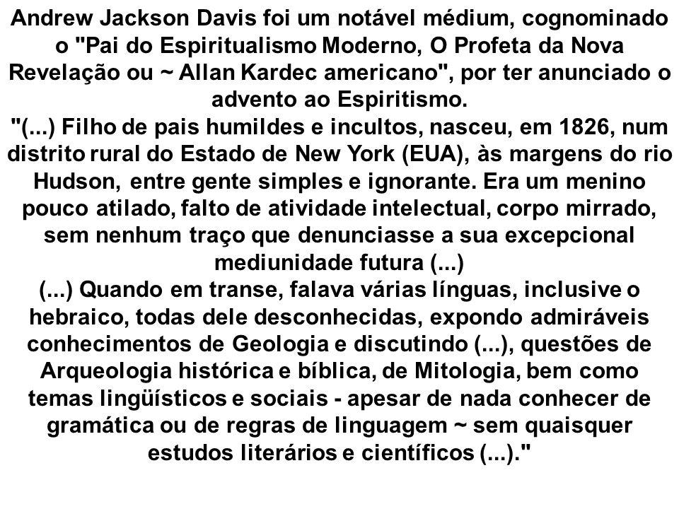 Andrew Jackson Davis foi um notável médium, cognominado o Pai do Espiritualismo Moderno, O Profeta da Nova Revelação ou ~ Allan Kardec americano , por ter anunciado o advento ao Espiritismo.