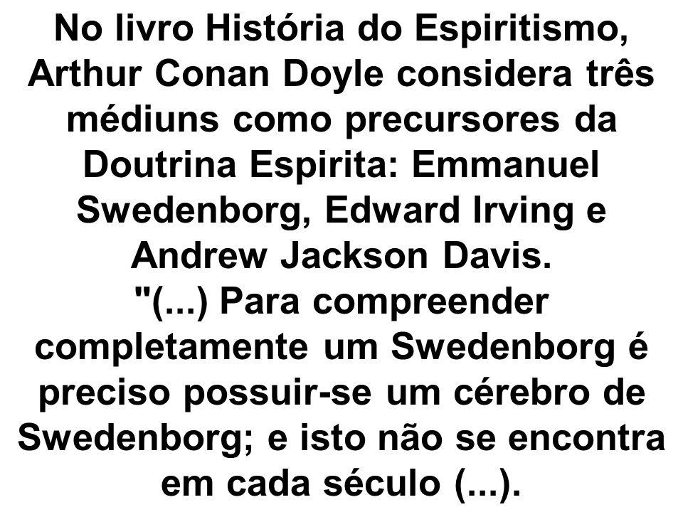 No livro História do Espiritismo, Arthur Conan Doyle considera três médiuns como precursores da Doutrina Espirita: Emmanuel Swedenborg, Edward Irving e Andrew Jackson Davis.