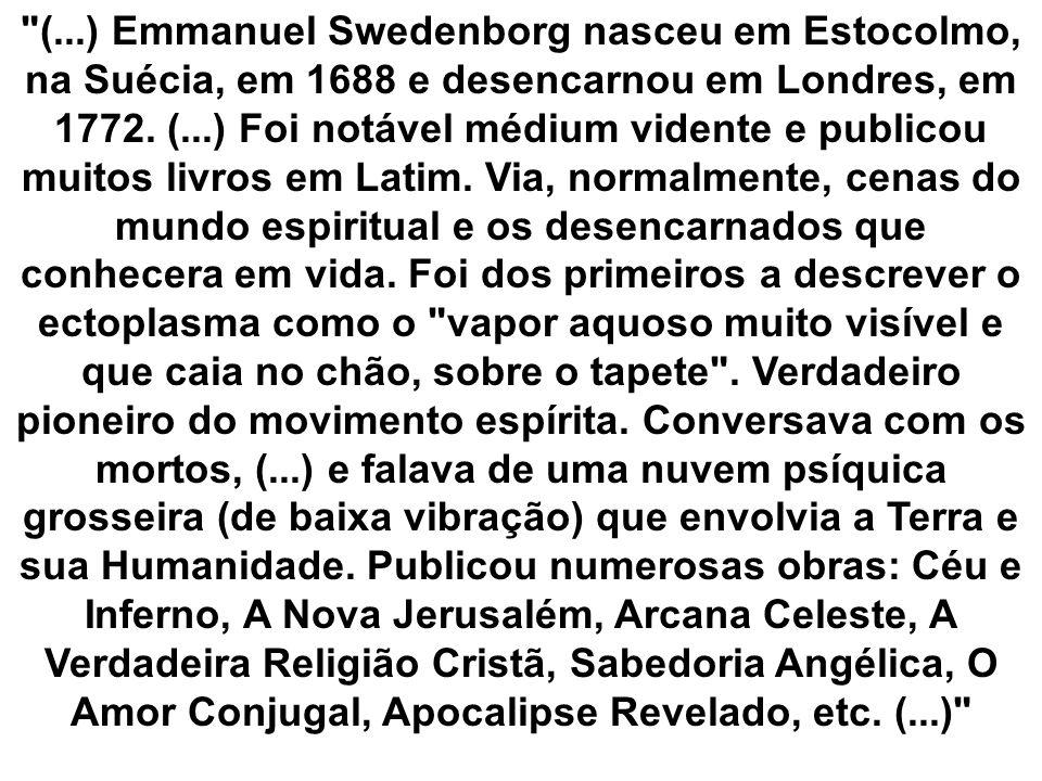 (...) Emmanuel Swedenborg nasceu em Estocolmo, na Suécia, em 1688 e desencarnou em Londres, em 1772.