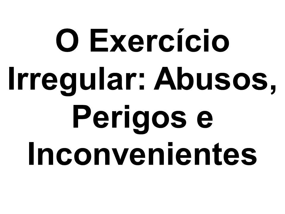 O Exercício Irregular: Abusos, Perigos e Inconvenientes