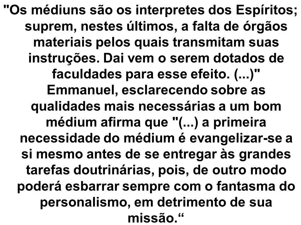 Os médiuns são os interpretes dos Espíritos; suprem, nestes últimos, a falta de órgãos materiais pelos quais transmitam suas instruções.