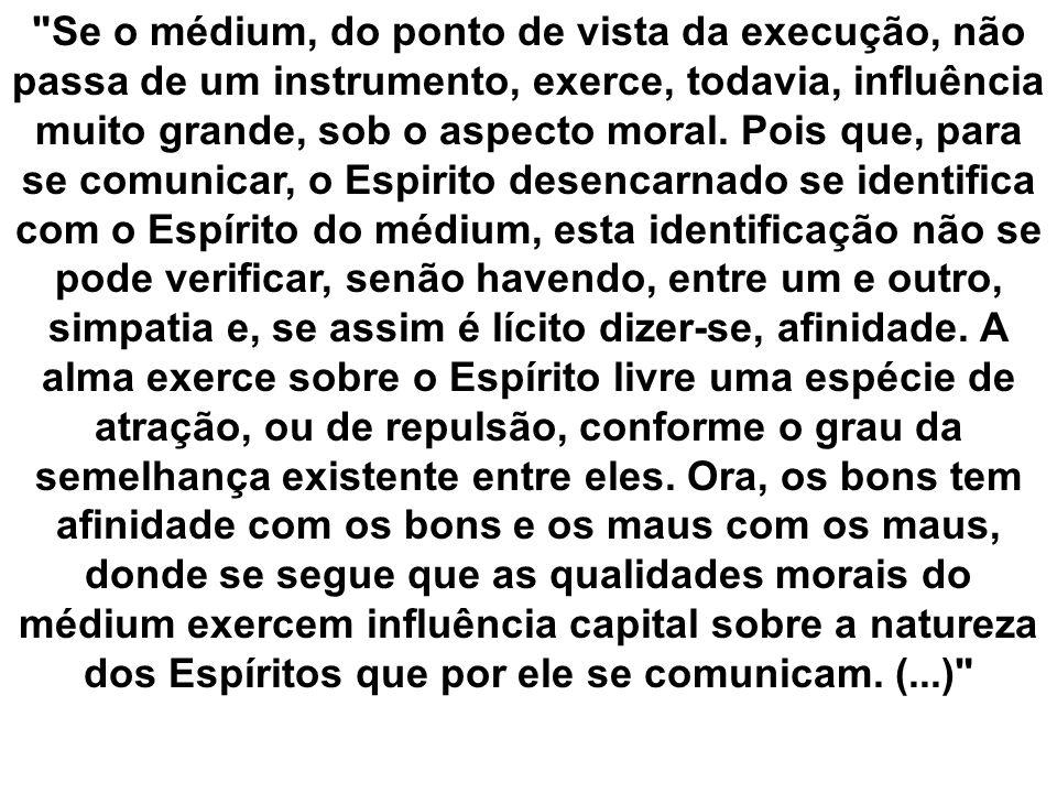 Se o médium, do ponto de vista da execução, não passa de um instrumento, exerce, todavia, influência muito grande, sob o aspecto moral.