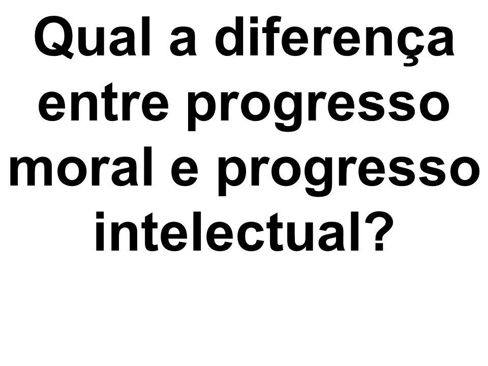 Qual a diferença entre progresso moral e progresso intelectual
