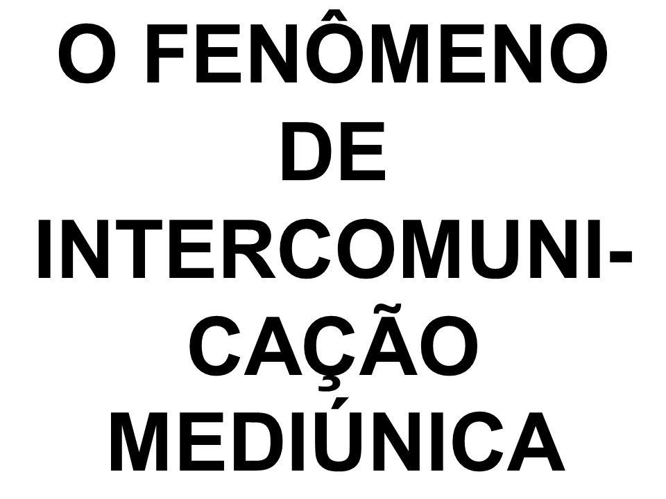 O FENÔMENO DE INTERCOMUNI-CAÇÃO MEDIÚNICA