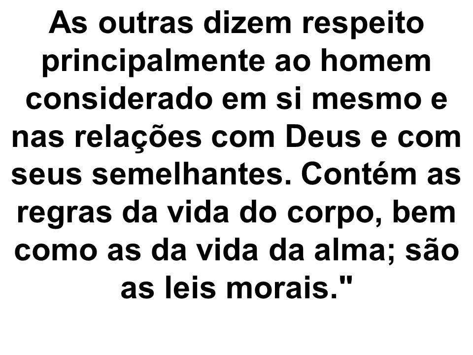 As outras dizem respeito principalmente ao homem considerado em si mesmo e nas relações com Deus e com seus semelhantes.