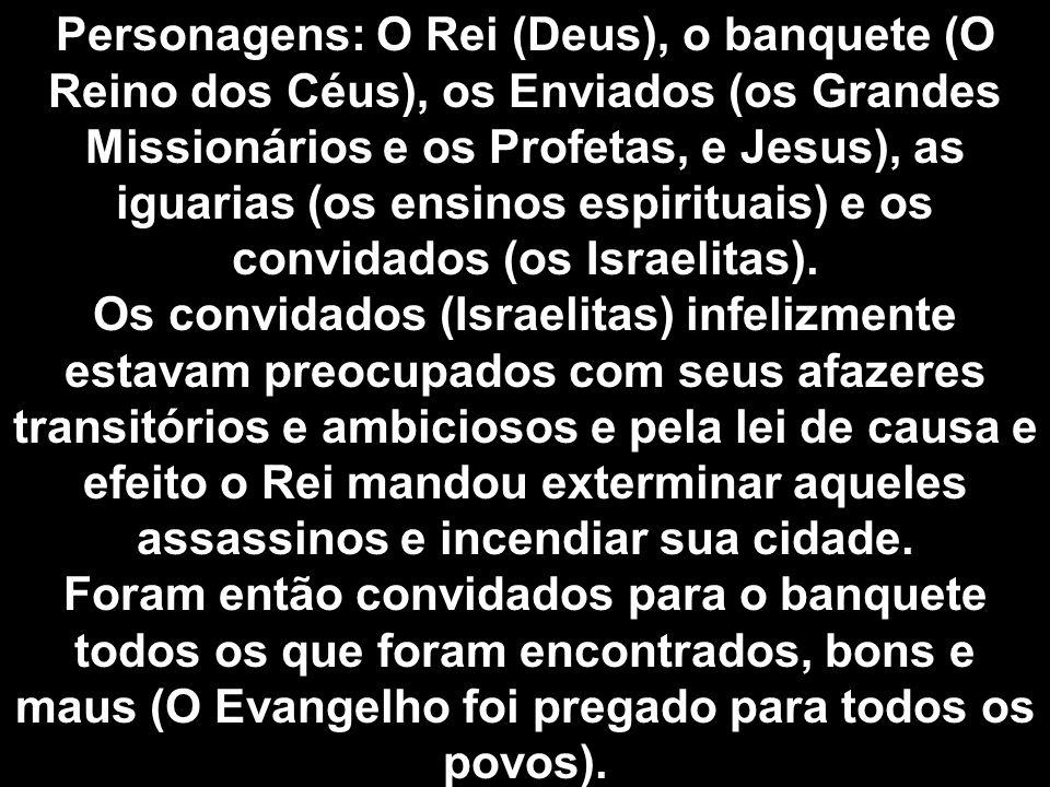 Personagens: O Rei (Deus), o banquete (O Reino dos Céus), os Enviados (os Grandes Missionários e os Profetas, e Jesus), as iguarias (os ensinos espirituais) e os convidados (os Israelitas).
