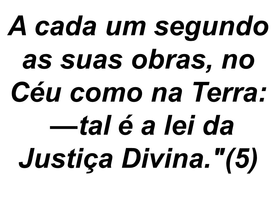 —tal é a lei da Justiça Divina. (5)