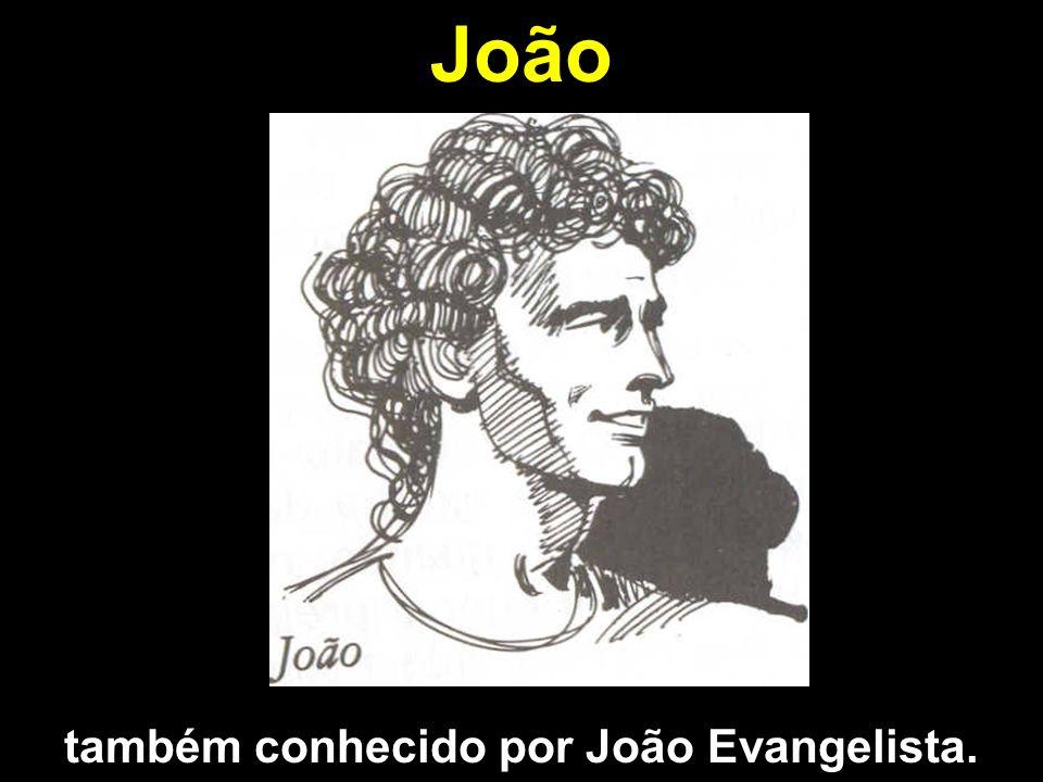 também conhecido por João Evangelista.