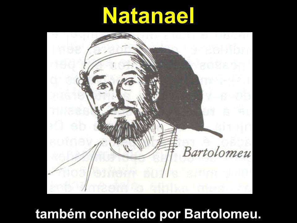 também conhecido por Bartolomeu.