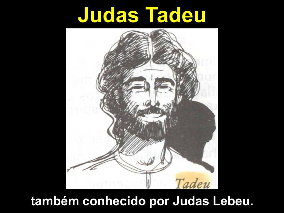 também conhecido por Judas Lebeu.