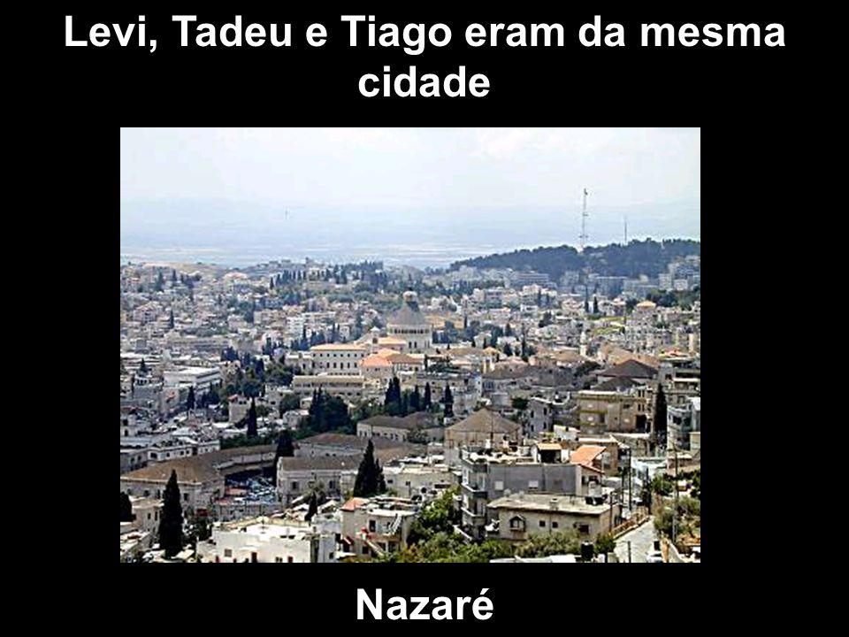 Levi, Tadeu e Tiago eram da mesma cidade