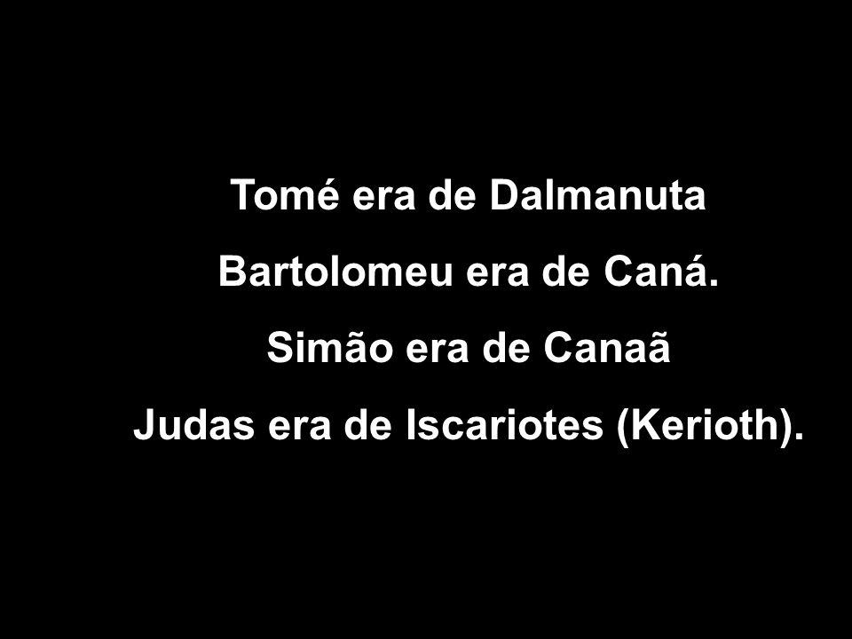 Judas era de Iscariotes (Kerioth).