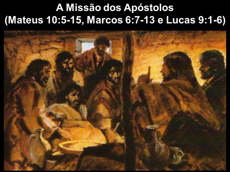 (Mateus 10:5-15, Marcos 6:7-13 e Lucas 9:1-6)