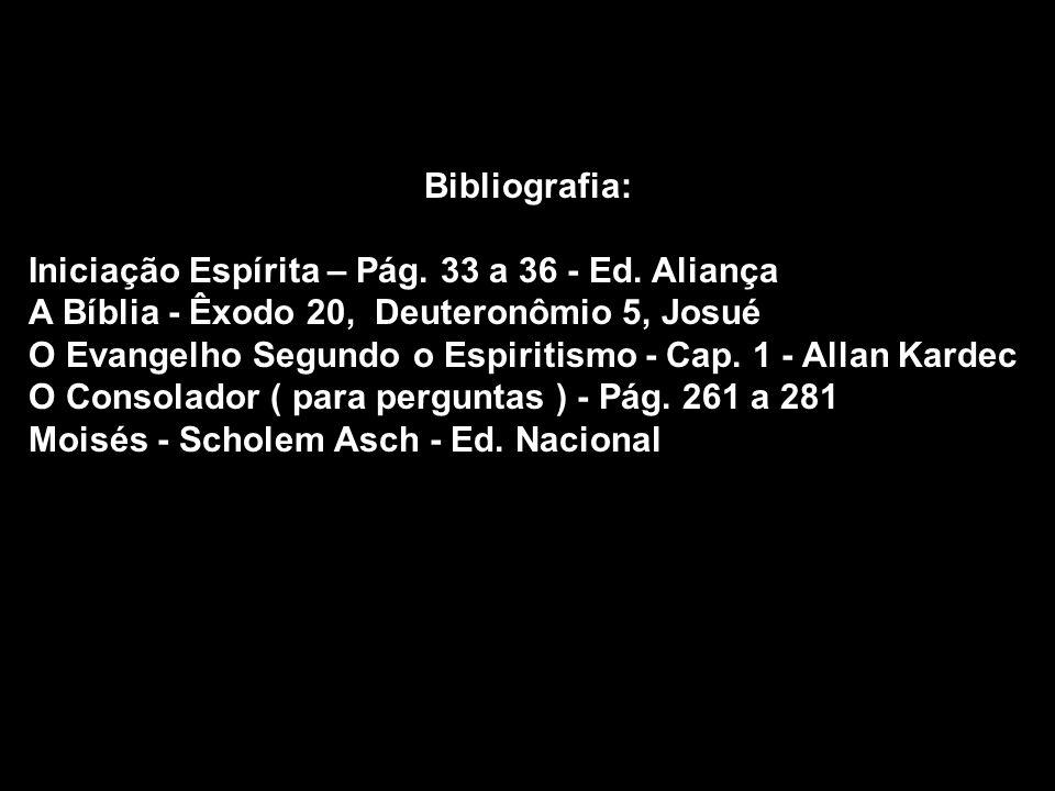 Bibliografia: Iniciação Espírita – Pág. 33 a 36 - Ed. Aliança. A Bíblia - Êxodo 20, Deuteronômio 5, Josué.