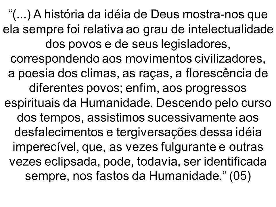 (...) A história da idéia de Deus mostra-nos que ela sempre foi relativa ao grau de intelectualidade