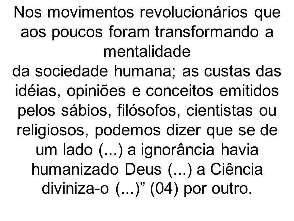 Nos movimentos revolucionários que aos poucos foram transformando a mentalidade