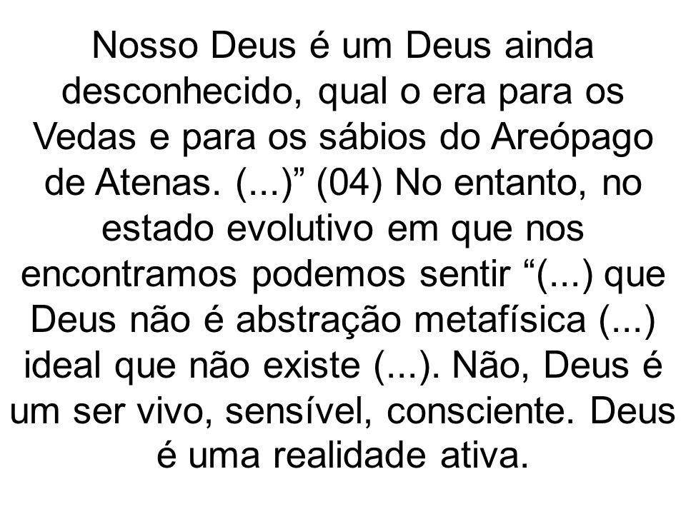 Nosso Deus é um Deus ainda desconhecido, qual o era para os Vedas e para os sábios do Areópago de Atenas.