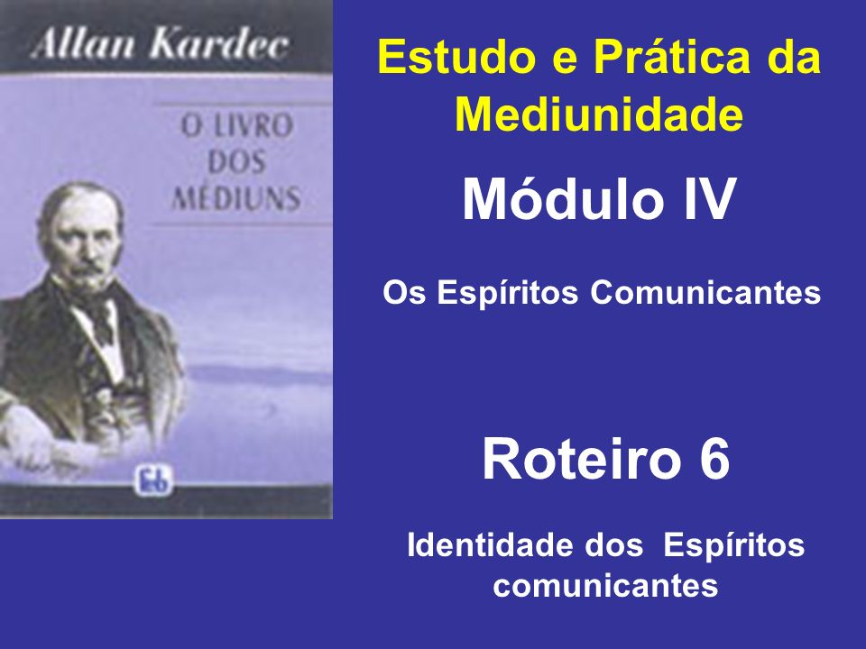 Módulo IV Roteiro 6 Estudo e Prática da Mediunidade