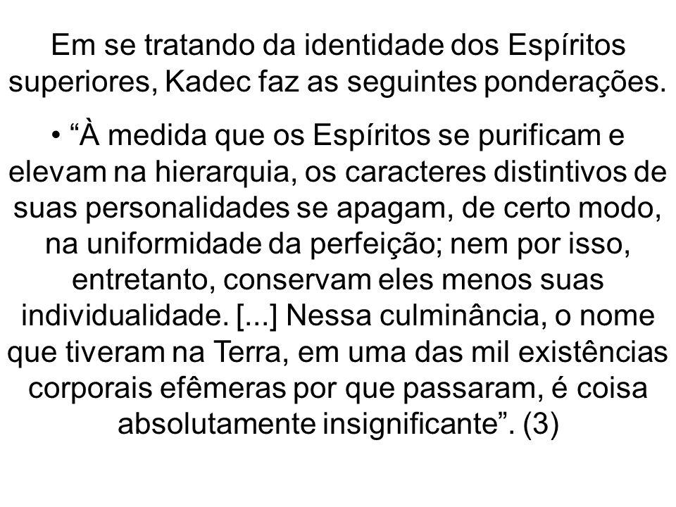 Em se tratando da identidade dos Espíritos superiores, Kadec faz as seguintes ponderações.