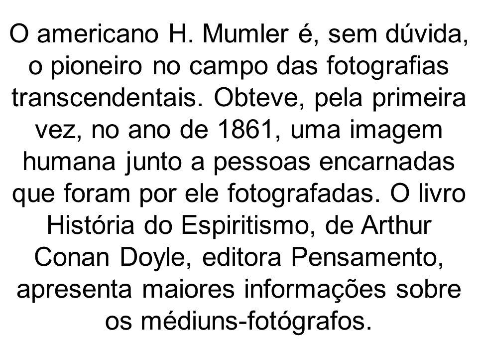 O americano H. Mumler é, sem dúvida, o pioneiro no campo das fotografias transcendentais.