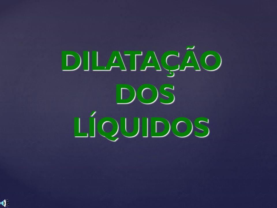 DILATAÇÃO DOS LÍQUIDOS