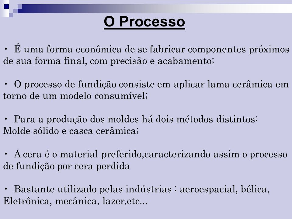 O Processo É uma forma econômica de se fabricar componentes próximos