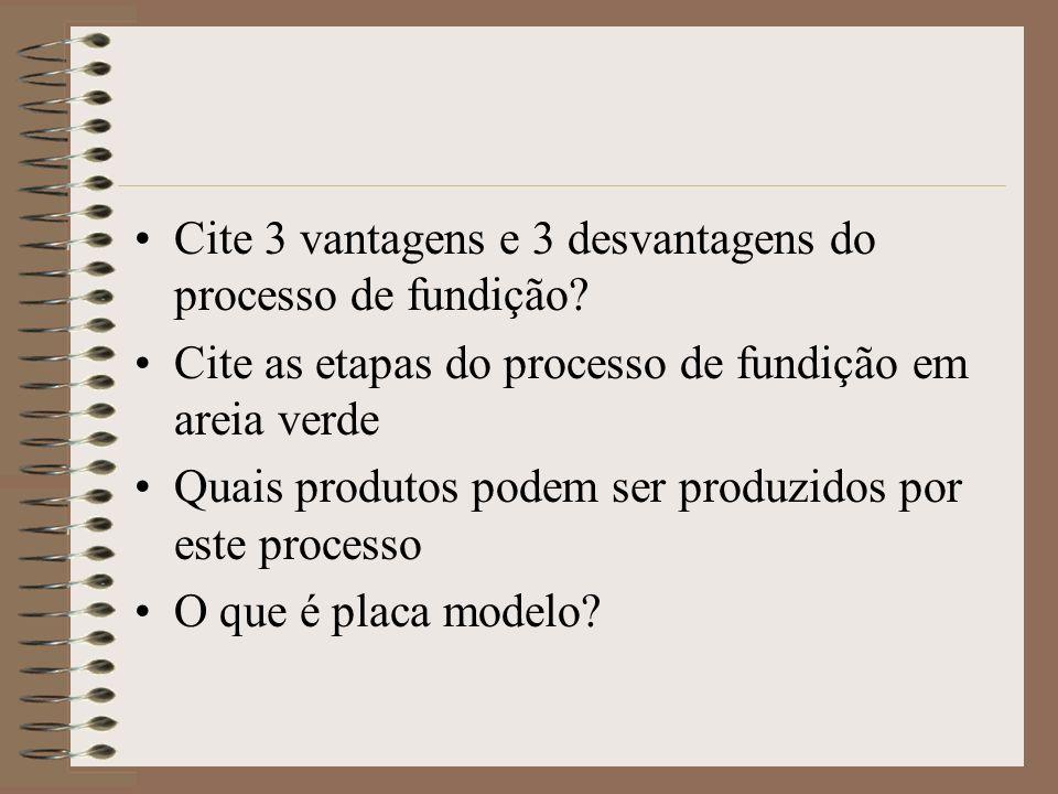 Cite 3 vantagens e 3 desvantagens do processo de fundição