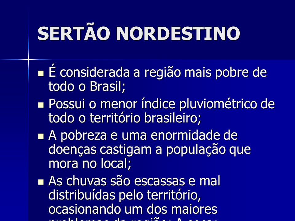 SERTÃO NORDESTINO É considerada a região mais pobre de todo o Brasil;