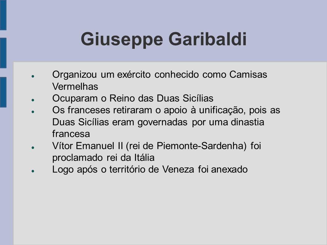 Giuseppe Garibaldi Organizou um exército conhecido como Camisas Vermelhas. Ocuparam o Reino das Duas Sicílias.